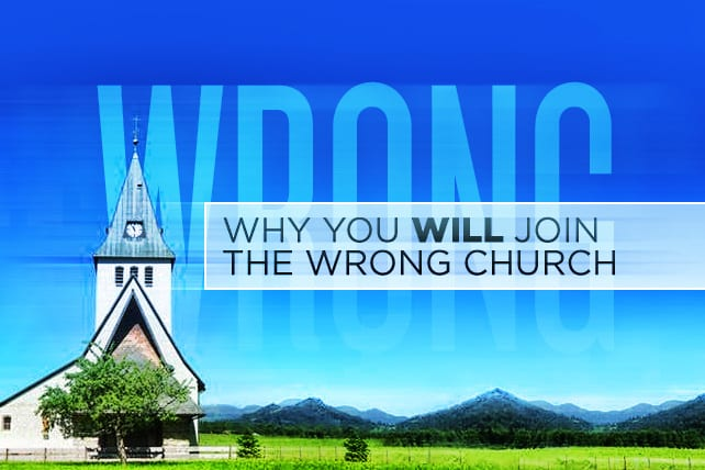 Why You WILL Join the Wrong Church
