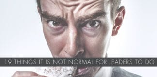 19 Things It Is Not Normal For Leaders To Do