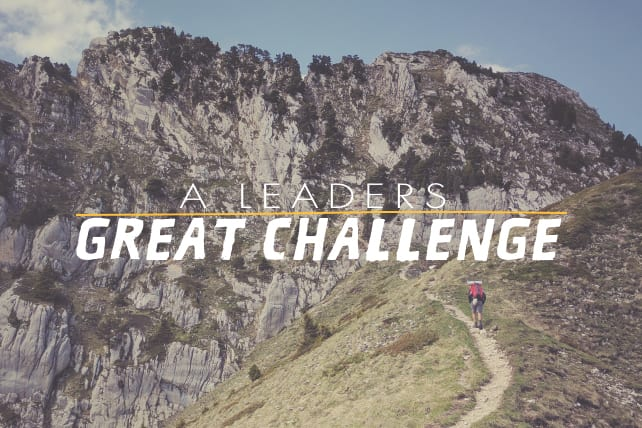 A Leaders Great Challenge