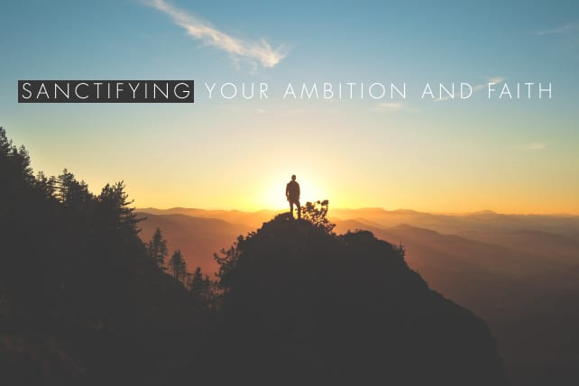 Sanctifying Your Ambition and Faith