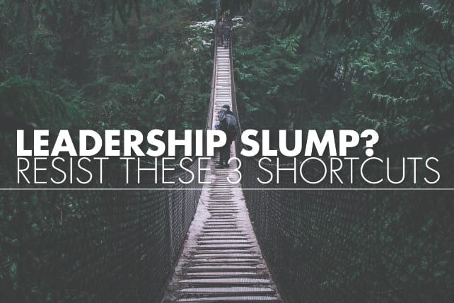 Leadership Slump? Resist These 3 Shortcuts