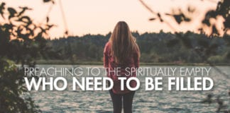 Preaching to the Spiritually Empty Who Need to be Filled
