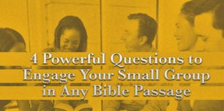 4 Powerful Questions to Engage Your Small Group in Any Bible Passage