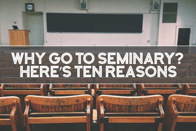 Why Go to Seminary? Here's Ten Reasons