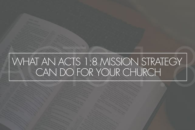 What An Acts 1:8 Mission Strategy Can Do For Your Church