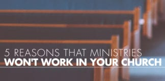 5 Reasons That Ministries Won't Work In Your Church