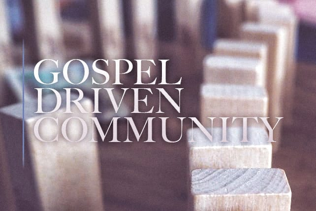 The Glorious Gift of Gospel-Driven Community