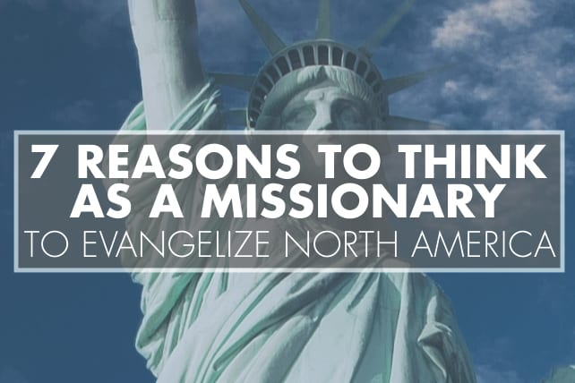 7 Reasons To Think As A Missionary To Evangelize North America