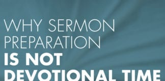 Why Sermon Preparation is Not Devotional Time