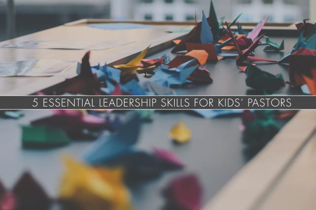 5 Essential Leadership Skills for Kids' Pastors