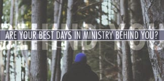 Are Your Best Days in Ministry Behind You?
