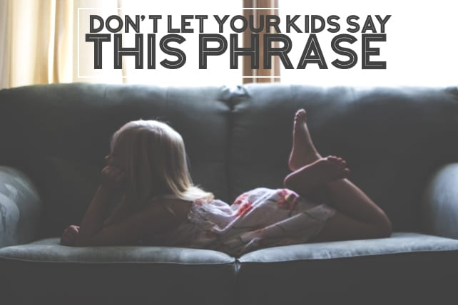 It Might Sound Innocent, But Don't Let Your Kids Say This Phrase