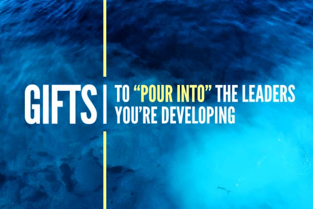 """8 Gifts to """"Pour Into"""" the Leaders You're Developing"""