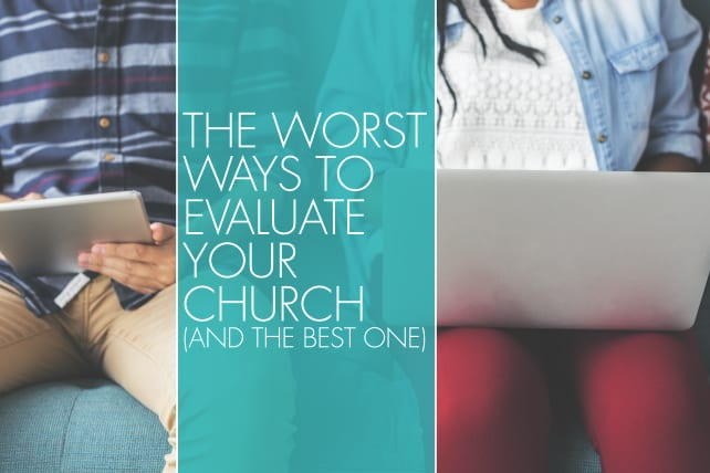 The Worst Ways To Evaluate Your Church (And The Best One)