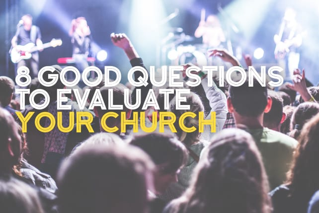 8 Good Questions To Evaluate Your Church