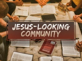 Jesus-Looking Community: The Goal of Every Church and Small Group
