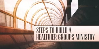 4 Steps You Can Take to Build a Healthier Groups Ministry
