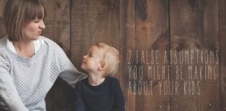 2 False Assumptions You Might Be Making About Your Kids