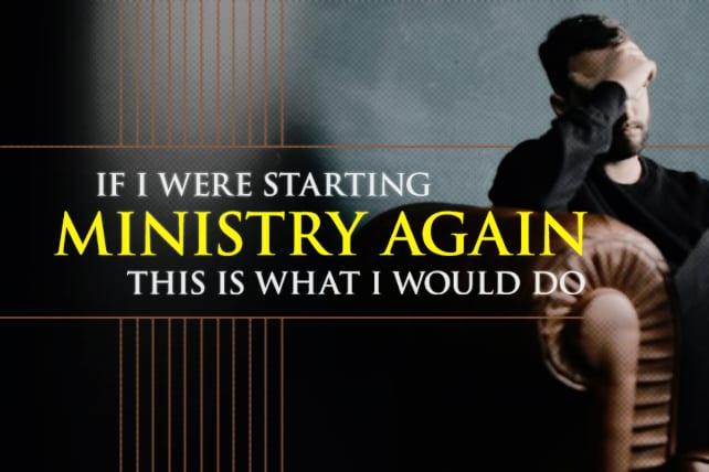 If I Were Starting Ministry Again, This is What I Would Do