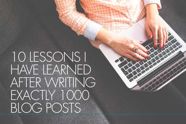 10 Lessons I Have Learned After Writing Exactly 1000 Blog Posts