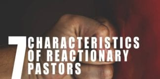 7 Characteristics of Reactionary Pastors