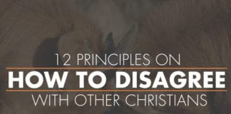12 Principles on How to Disagree with Other Christians