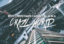 Why Christians Can Be Calm In A Crazy World