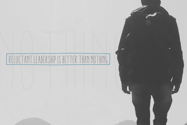 Reluctant Leadership Is Better than Nothing