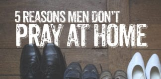 5 Reasons Men Don't Pray At Home
