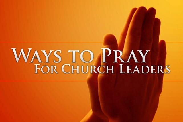 9 Ways to Pray for Church Leaders
