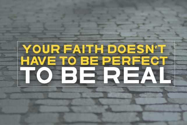 Your Faith Doesn't Have to Be Perfect to Be Real