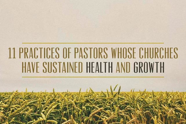 11 Practices Of Pastors Whose Churches Have Sustained Health And Growth