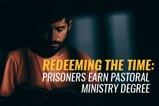 Redeeming the Time: Prisoners Earn Pastoral Ministry Degree
