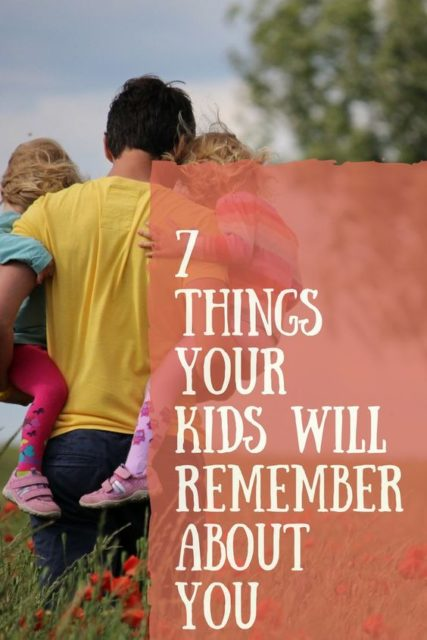 Kids Will Remember These 7 Things about You