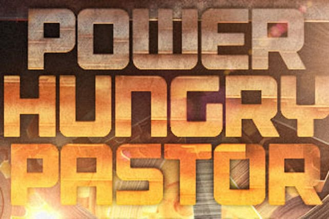 power hungry pastor