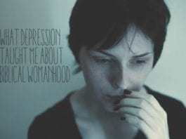 Depression Taught Me about Biblical Womanhood