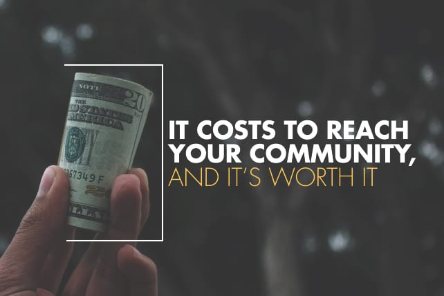 It Costs to Reach Your Community, and It's Worth It