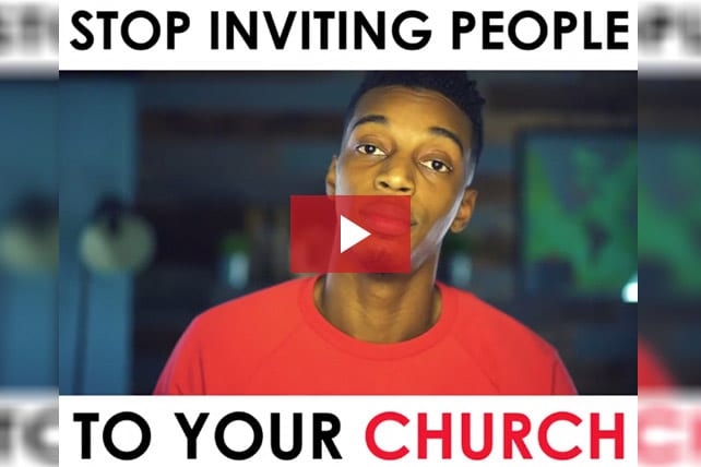 Stop Inviting People to Your Church!