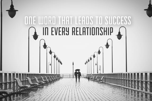 One Word That Leads to Success in Every Relationship