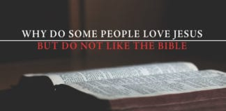 Why Do Some People Love Jesus But Do Not Like The Bible