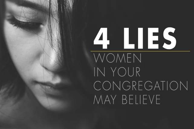 4 Lies Women in Your Congregation May Believe