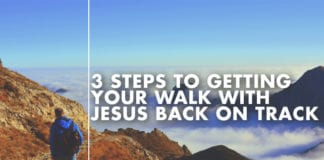 3 Steps to Getting Your Walk With Jesus Back on Track