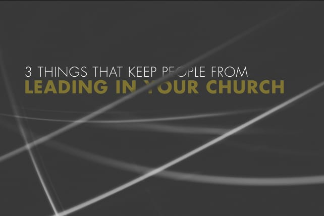 3 Things That Keep People From Leading In Your Church