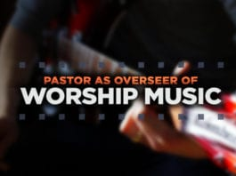Pastor As Overseer of Worship Music