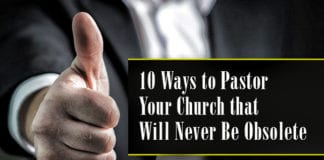 10 Ways to Pastor Your Church that Will Never Be Obsolete