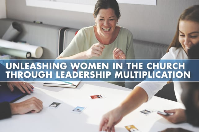 Unleashing Women in the Church through Leadership Multiplication