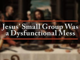 Jesus' Small Group Was a Dysfunctional Mess