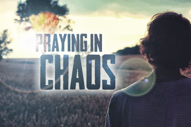 How to Help Teens Pray in the Midst of Chaos