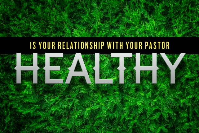 How Healthy is Your Relationship With Your Pastor?