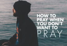 How to Pray When You Don't Want to Pray
